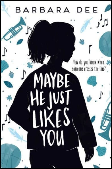 Maybe He Just Likes You by Middle Grade Author Barbara Dee